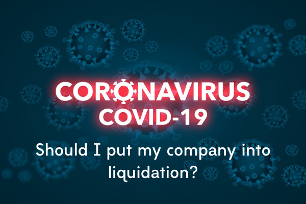 Coronavirus - Should I put my company into liquidation?